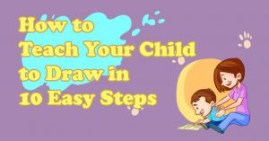 how-to-teach-your-child-to-draw-in-10-easy-steps_featured-image