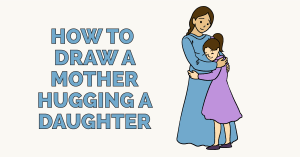 How to Draw a Mother Hugging a Daughter: Featured Image
