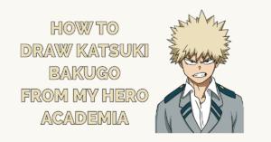 How to Draw Katsuki Bakugo from My Hero Academia Featured Image